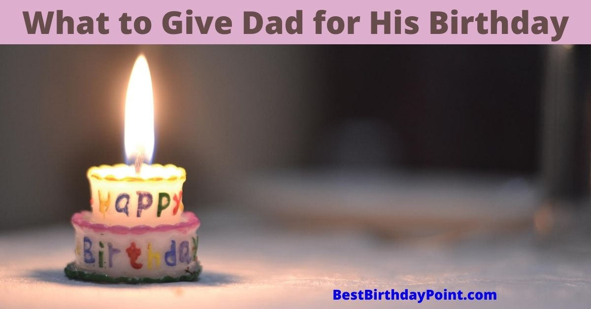 What to Give Dad for His Birthday