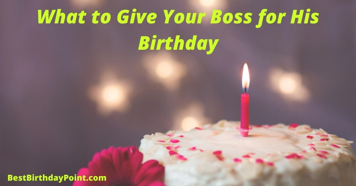 What to Give Your Boss for His Birthday