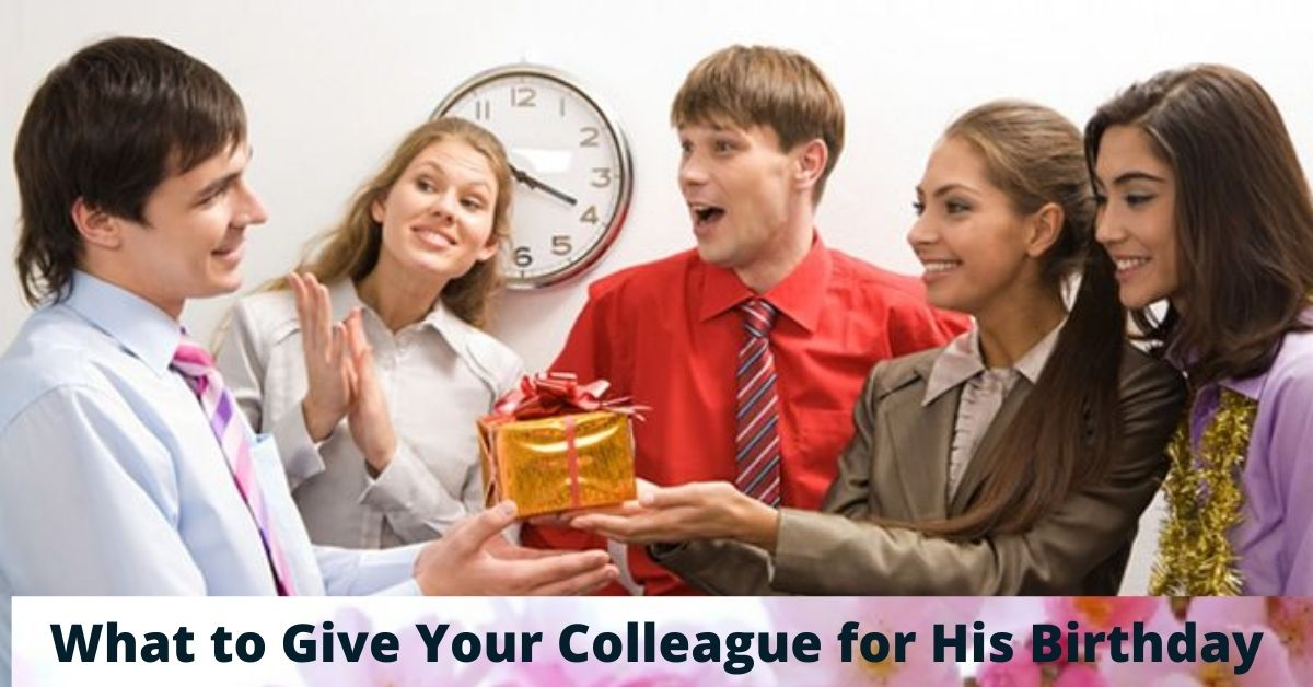 What to Give Your Colleague for His Birthday
