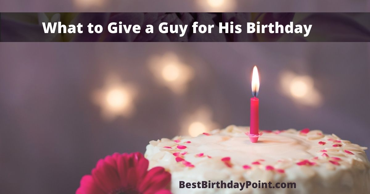 What to Give a Guy for His Birthday