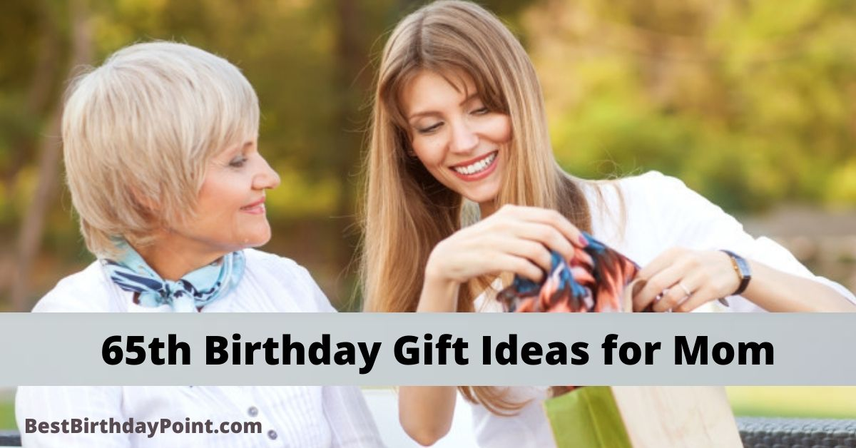 65th Birthday Gift Ideas for Mom