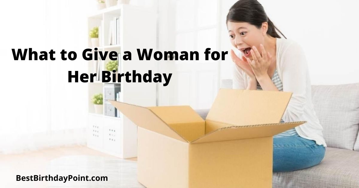 What to Give a Woman for Her Birthday