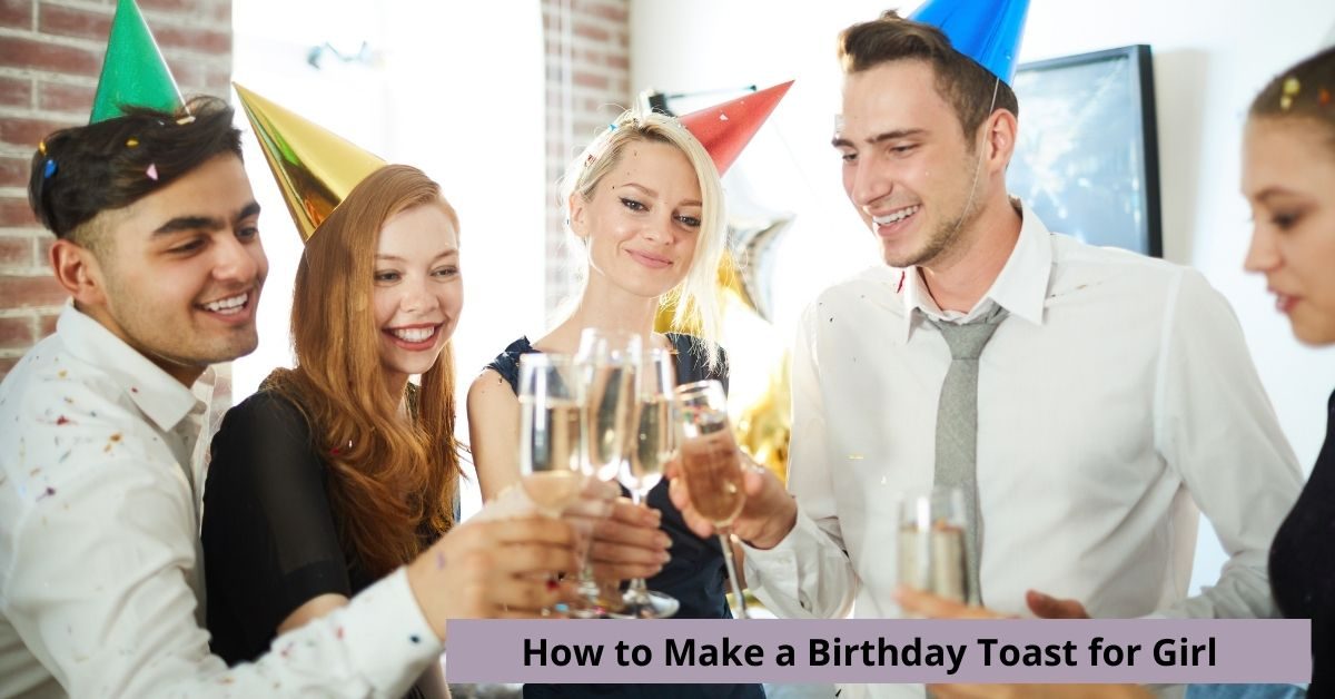 How to Make a Birthday Toast for Girl