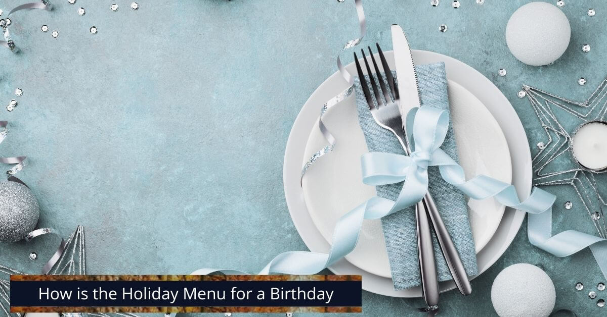 How is the Holiday Menu for a Birthday