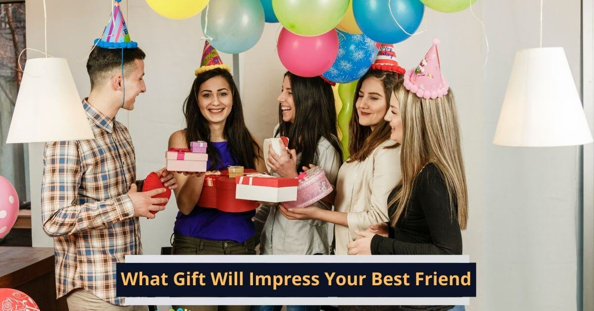 What Gift Will Impress Your Best Friend