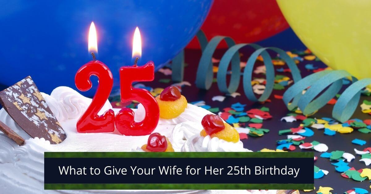 What to Give Your Wife for Her 25th Birthday