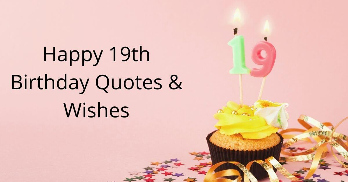 Happy 19th Birthday Quotes & Wishes