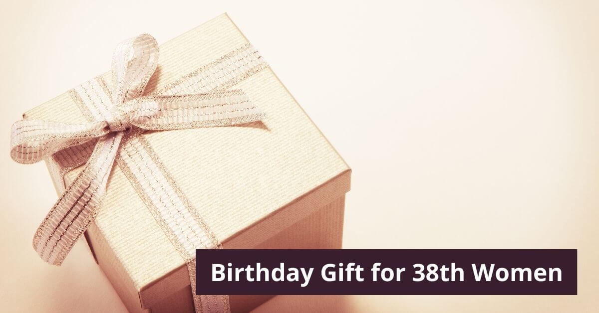 How to Choose Birthday Gift for 38th Women