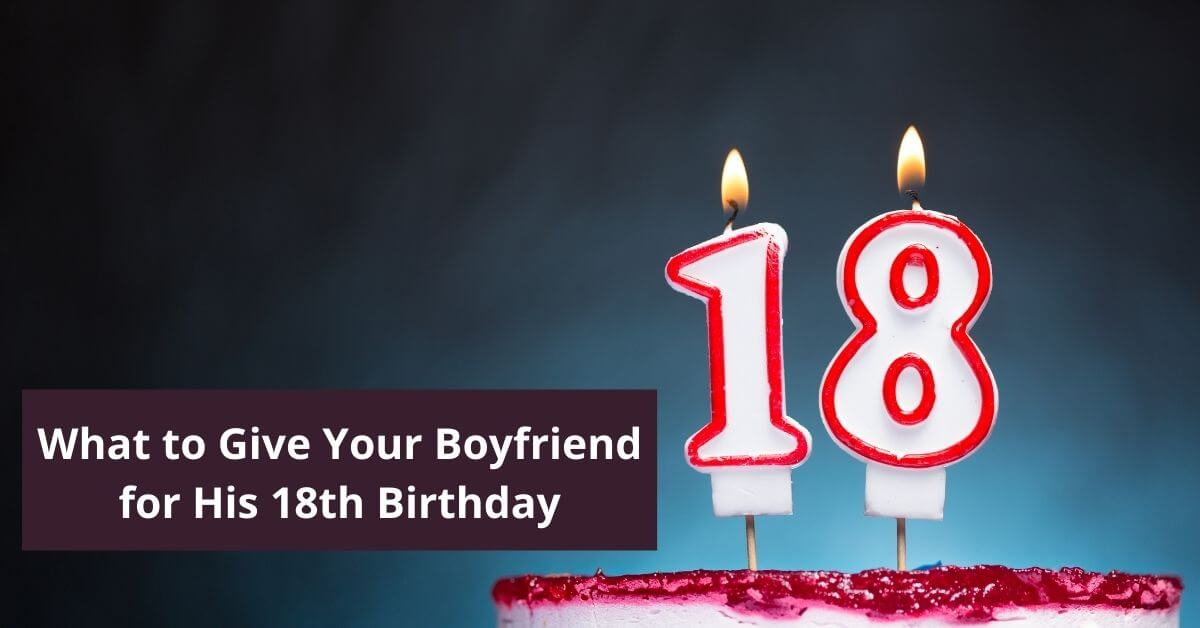 What to Give Your Boyfriend for His 18th Birthday