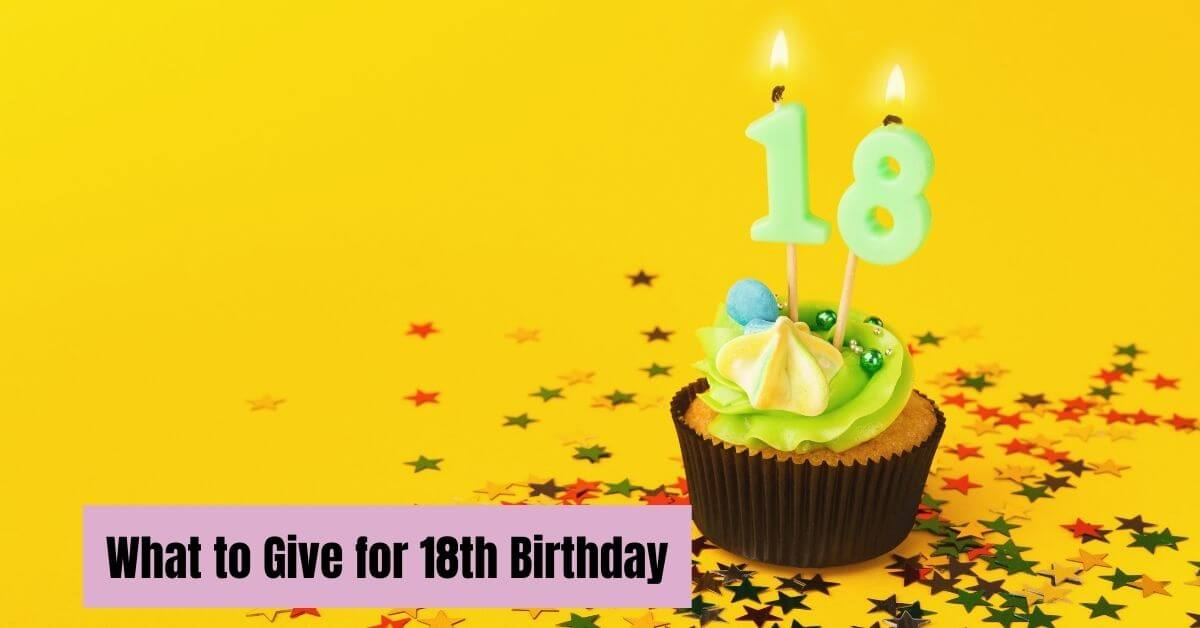 What to Give for 18th Birthday