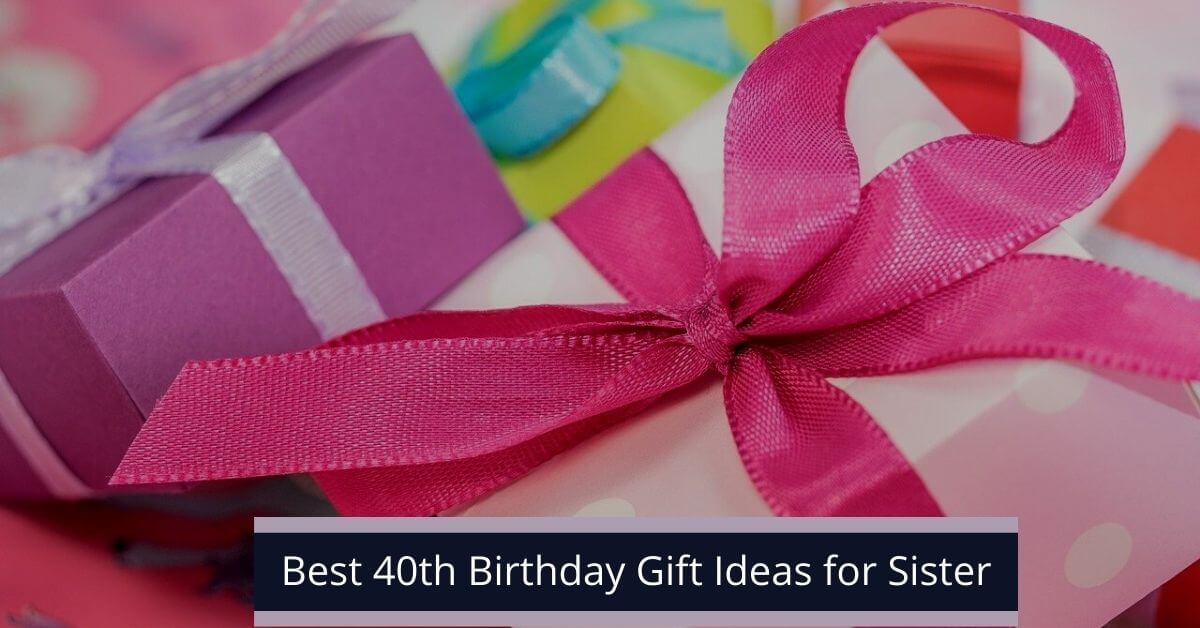40th Birthday Gift Ideas for Sister