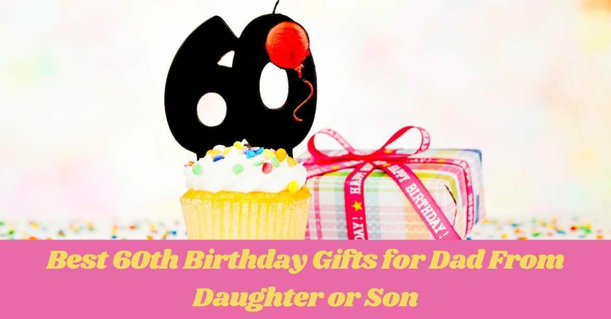 60th Birthday Gifts for Dad From Daughter