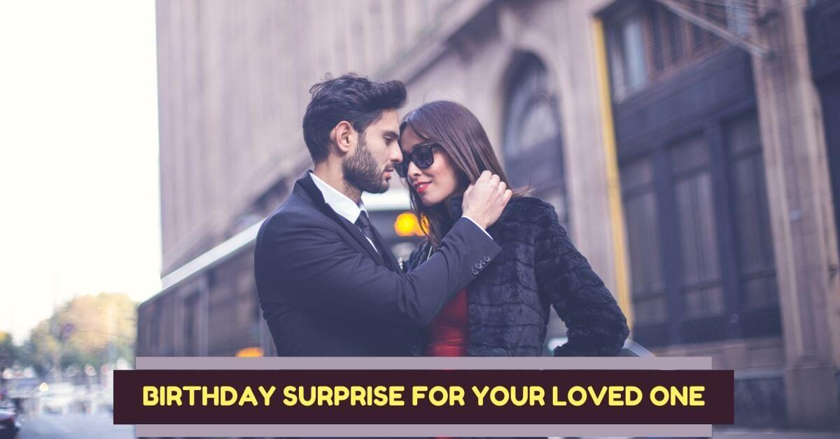 Birthday Surprise for Your Loved One