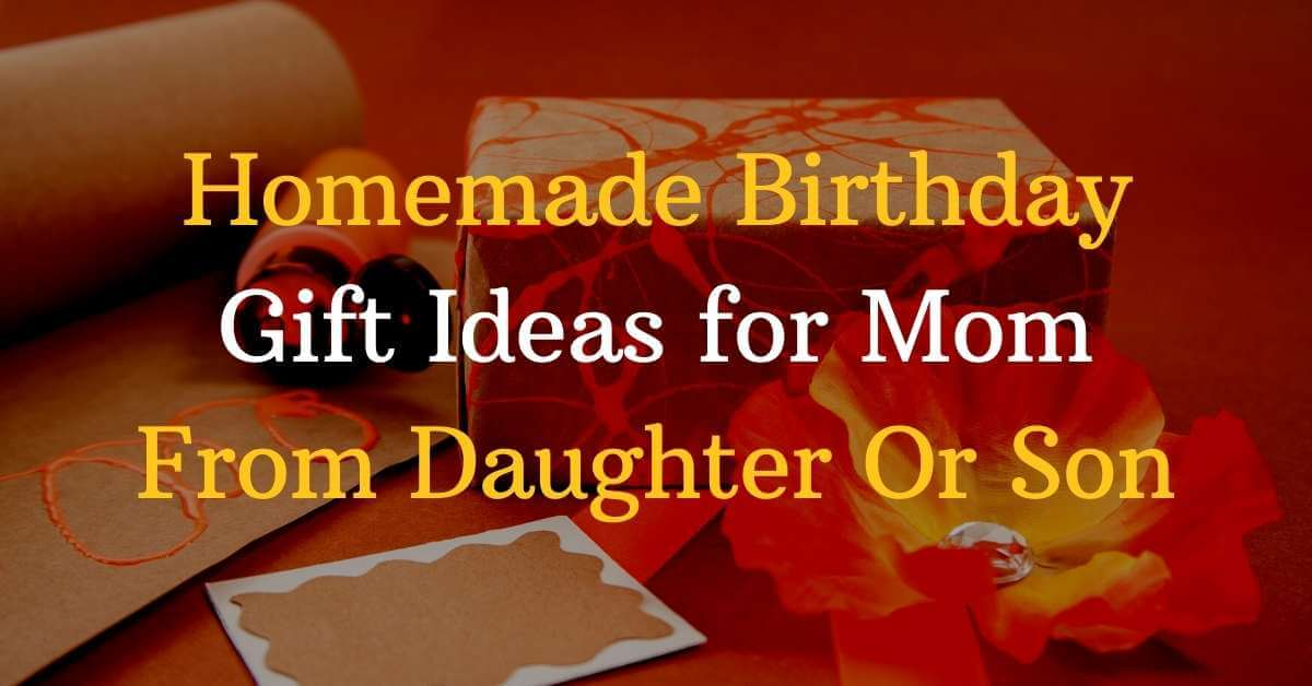 Homemade Birthday Gift Ideas for Mom From Daughter