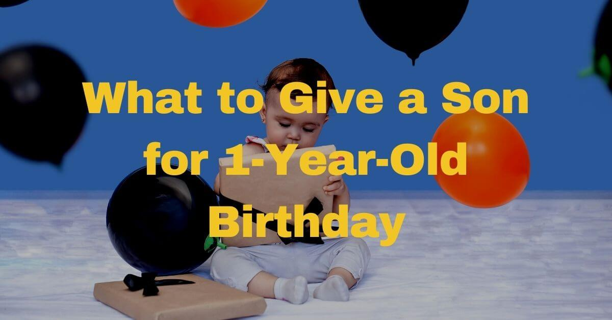 What to Give a Son for 1-Year-Old Birthday