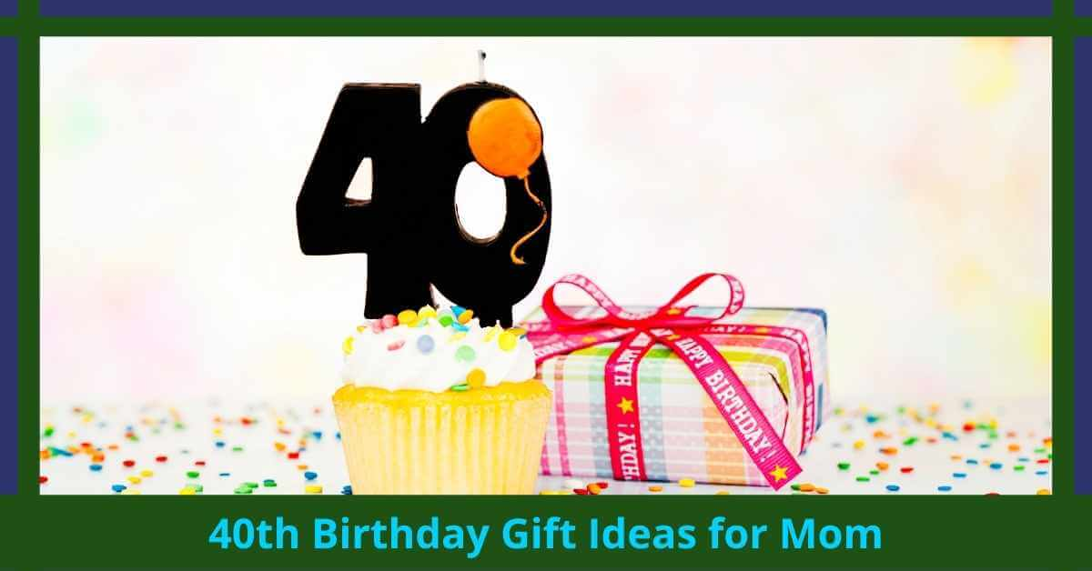 40th Birthday Gift Ideas for Mom