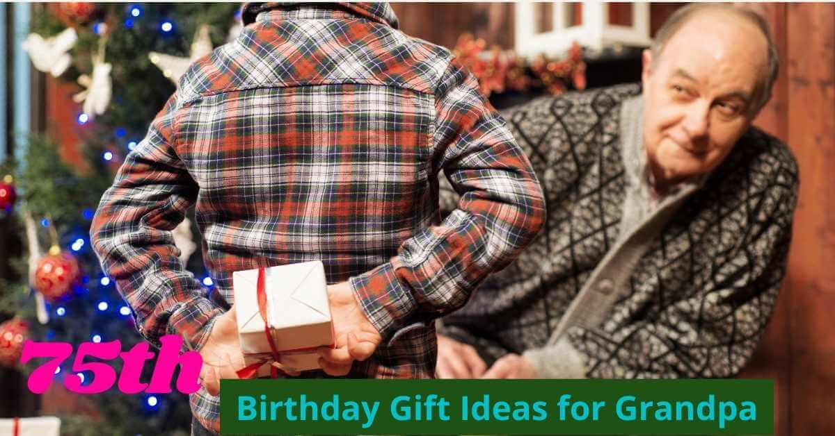 75th Birthday Gift Ideas for Grandpa