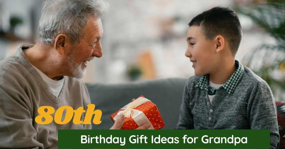 80th Birthday Gift Ideas for Grandpa