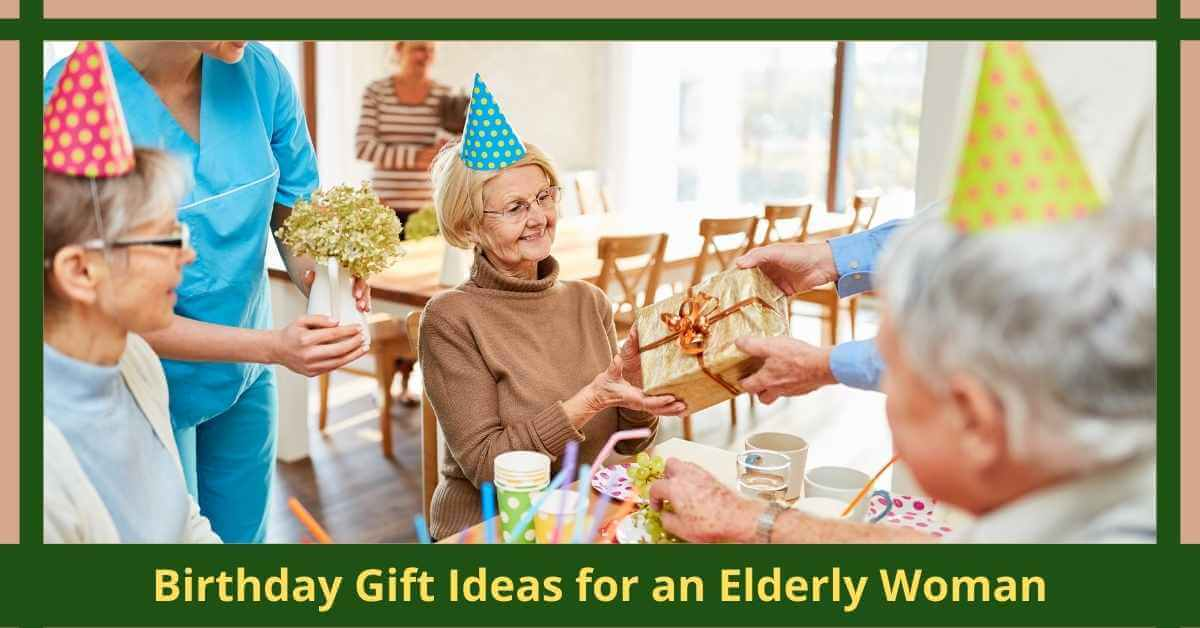 Birthday Gift Ideas for an Elderly Woman