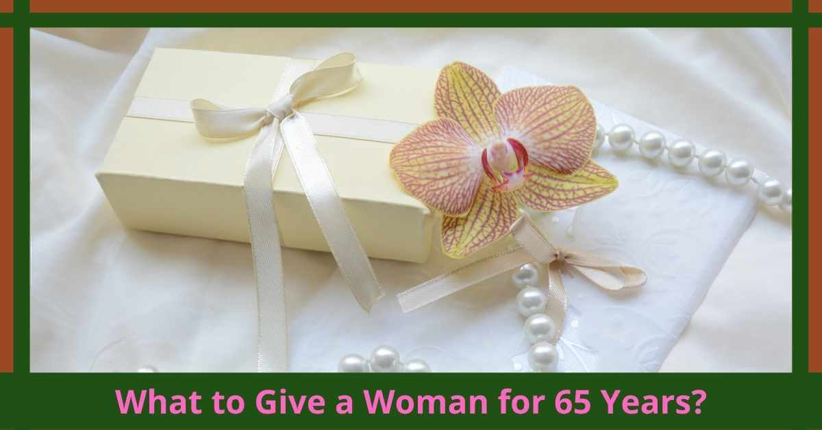 What to Give a Woman for 65 Years