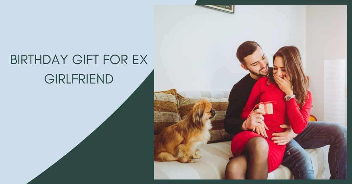 Birthday Gift for Ex-Girlfriend