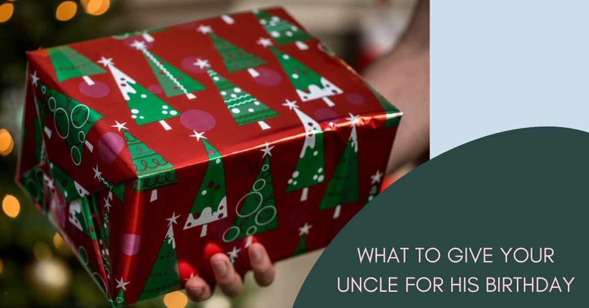 What to Give Your Uncle for His Birthday