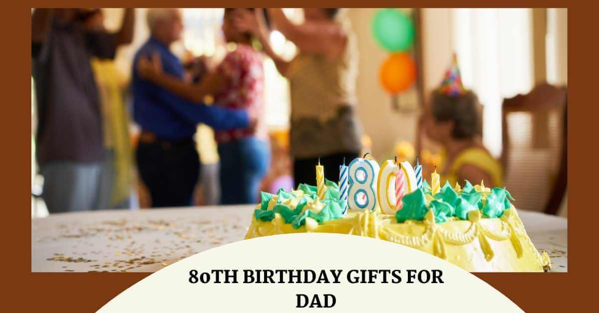 80th Birthday Gifts for Dad