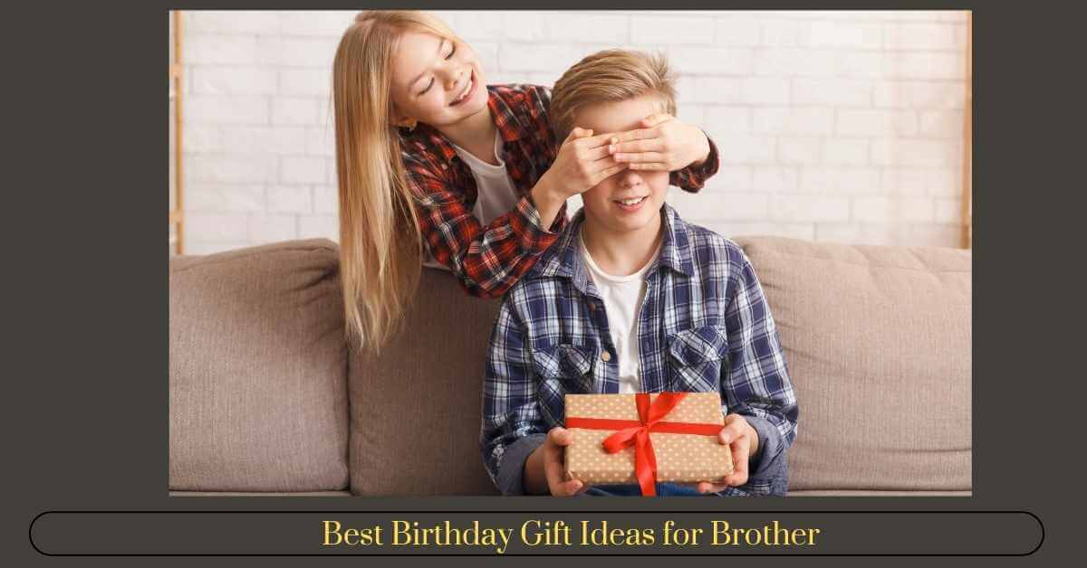 Birthday Gift Ideas for Brother
