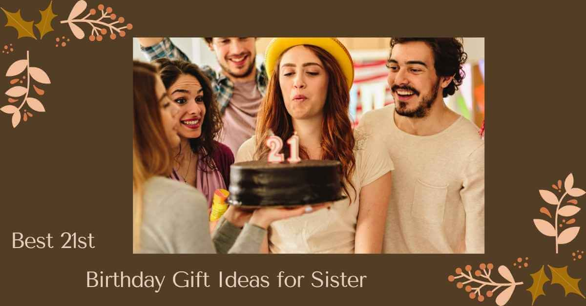 21st Birthday Gift Ideas for Sister