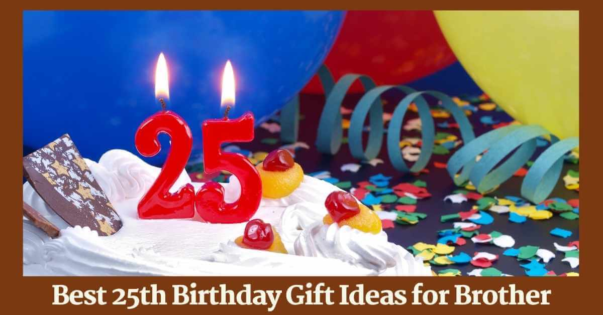 25th Birthday Gift Ideas for Brother