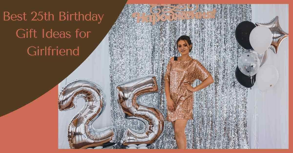 25th Birthday Gift Ideas for Girlfriend