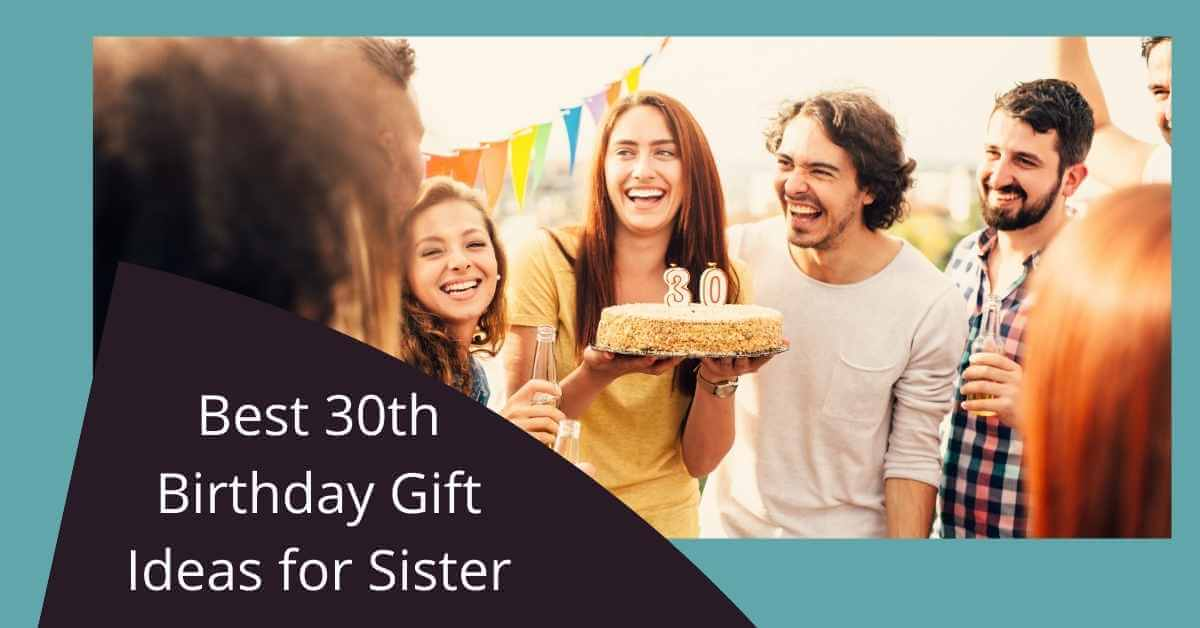30th Birthday Gift Ideas for Sister