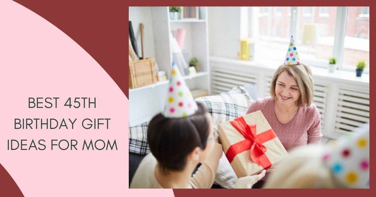 45th Birthday Gift Ideas for Mom