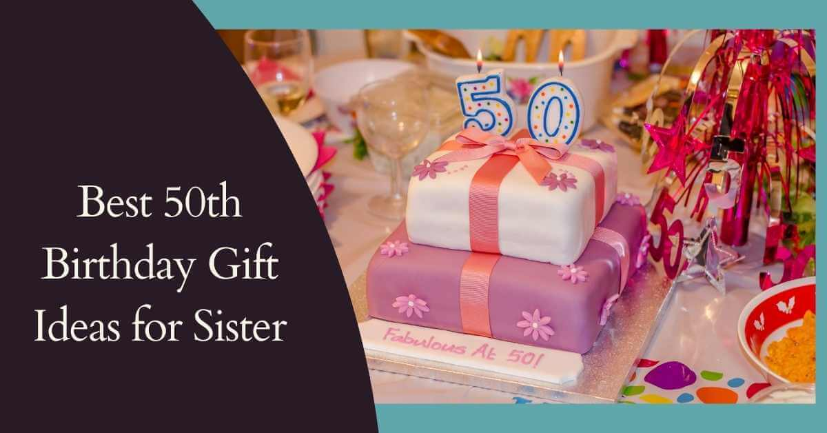 50th Birthday Gift Ideas for Sister