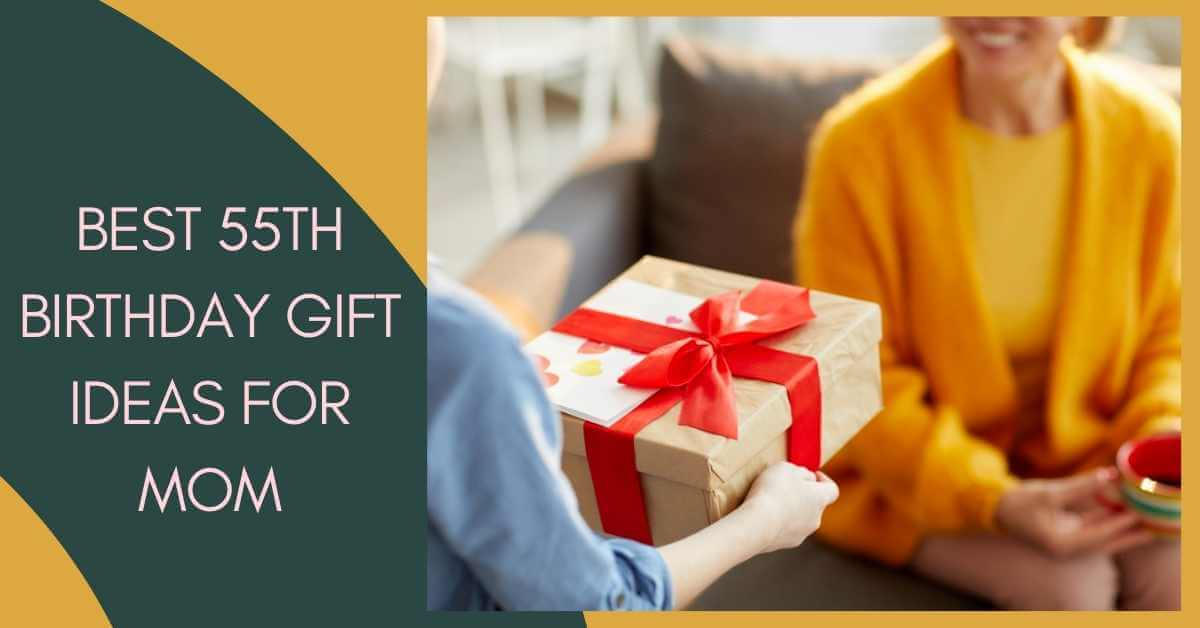 55th Birthday Gift Ideas for Mom