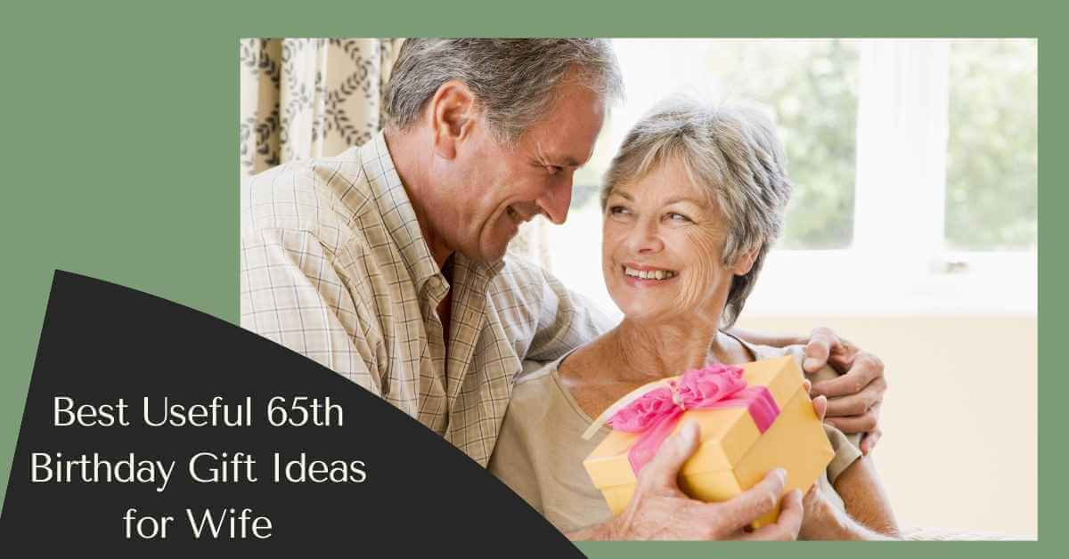 65th Birthday Gift Ideas for Wife
