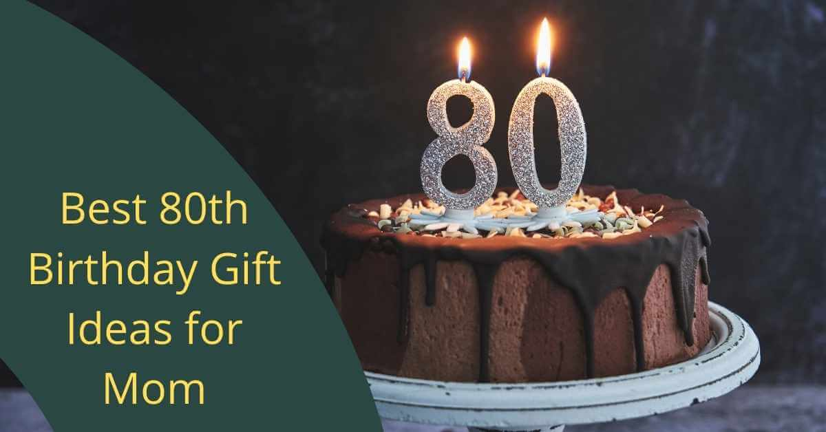 80th Birthday Gift Ideas for Mom