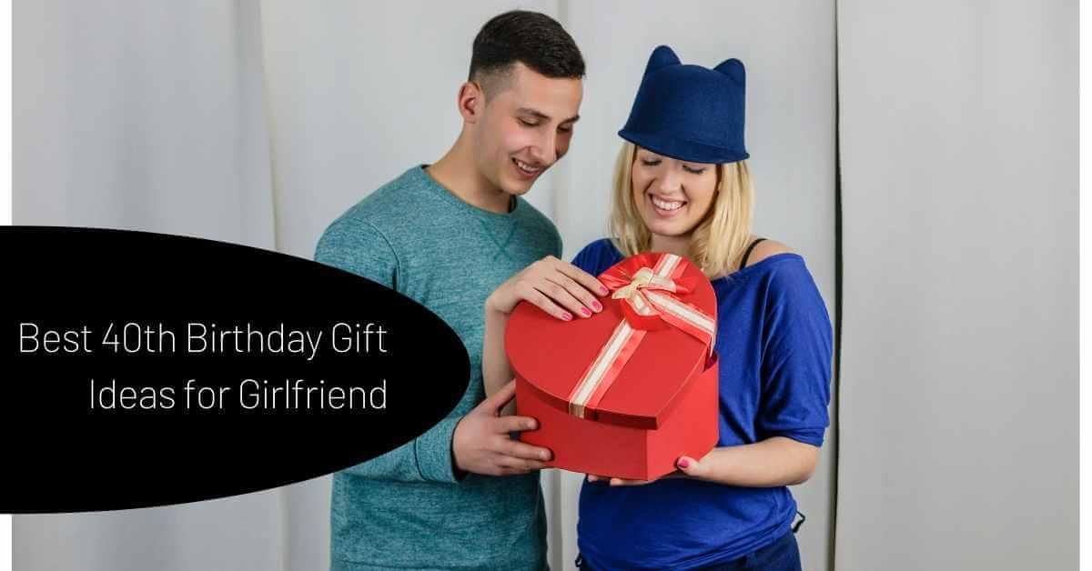 40th Birthday Gift Ideas for Girlfriend